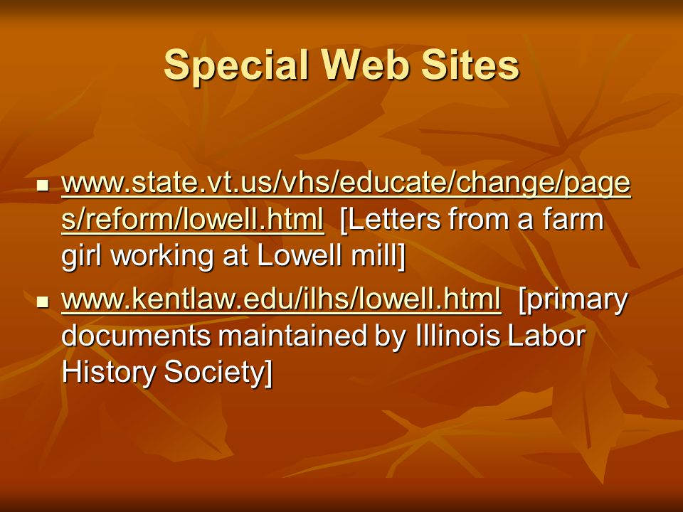Special Web Sites www.state.vt.us/vhs/educate/change/pages/reform/lowell.html [Letters from a farm girl working at Lowell mill]